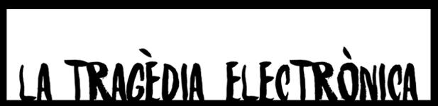 la tragedia electronic, (obriu en una finestra nova)